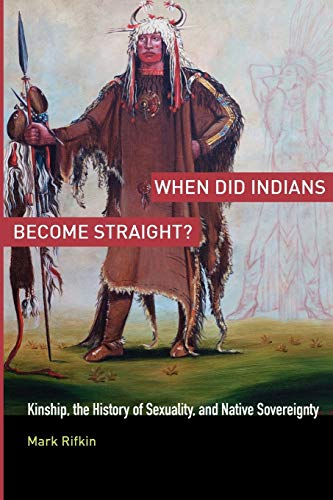 9780199755462: When Did Indians Become Straight?: Kinship, the History of Sexuality, and Native Sovereignty