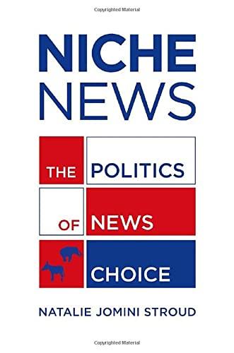 9780199755509: Niche News: The Politics of News Choice