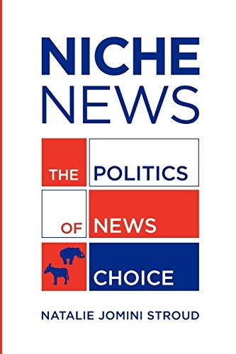 9780199755516: Niche News: The Politics of News Choice