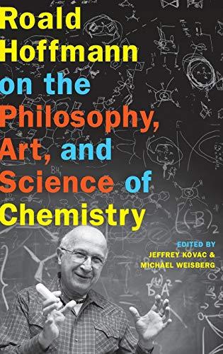 Roald Hoffmann on the Philosophy, Art, and Science of Chemistry.: KOVAC, J. W.,