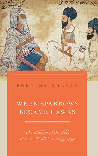 9780199756551: When Sparrows Became Hawks: The Making of the Sikh Warrior Tradition, 1699-1799