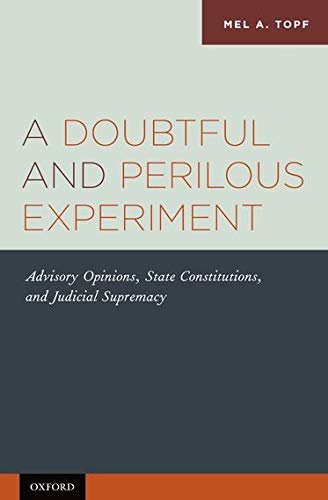 9780199756766: A Doubtful and Perilous Experiment: Advisory Opinions, State Constitutions, and Judicial Supremacy