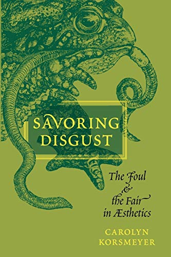 9780199756933: Savoring Disgust: The Foul and the Fair in Aesthetics