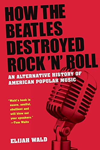 9780199756971: How The Beatles Destroyed Rock 'n' Roll: An Alternative History of American Popular Music
