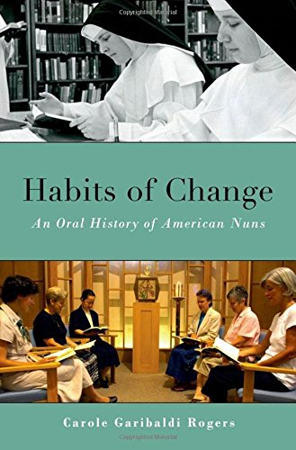 9780199757060: Habits of Change: An Oral History of American Nuns (Oxford Oral History Series)