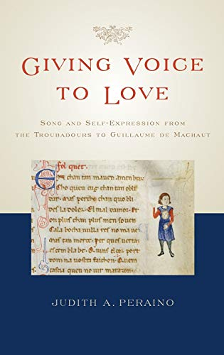 Giving Voice to Love. Song and Self-Expression from the Troubadours to Guillaume de Machaut.: ...