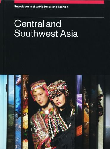 Encyclopedia of World Dress and Fashion: Volume 5: Central and Southwest Asia: Vogelsang-Eastwood, ...