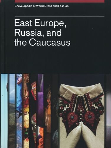 9780199757367: Encyclopedia of World Dress and Fashion: East Europe, Russia, and the Caucasus: 9