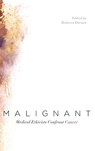 9780199757848: Malignant: Medical Ethicists Confront Cancer