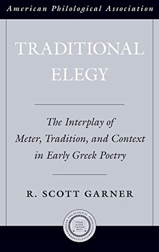 Traditional Elegy. The Interplay of Meter, Tradition, and Context in Early Greek Poetry.: GARNER, R...
