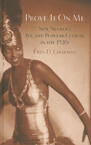 Prove It On Me: New Negroes, Sex,: Chapman, Erin D.