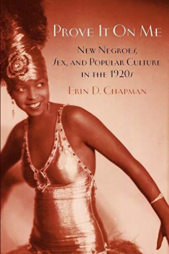 Prove It On Me: New Negroes, Sex,: Erin Chapman
