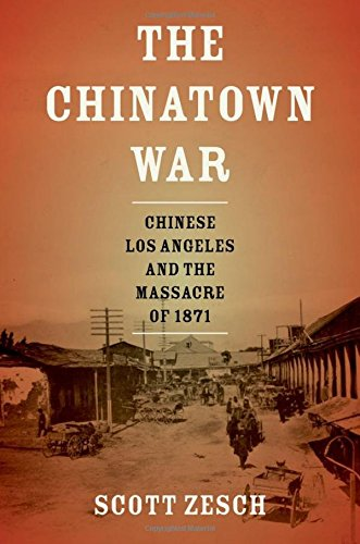 The Chinatown War: Chinese Los Angeles and: Zesch, Scott