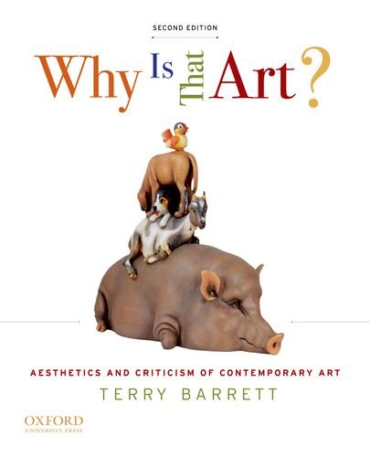 Why Is That Art?: Aesthetics and Criticism of Contemporary Art 9780199758807 Why is that art? Why is it in an art museum? Who says it's art? Why is it good? Author Terry Barrett addresses these questions about con