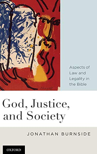 God, Justice, and Society: Aspects of Law and Legality in the Bible: Jonathan Burnside