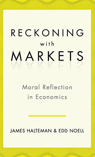 9780199763702: Reckoning with Markets: The Role of Moral Reflection in Economics