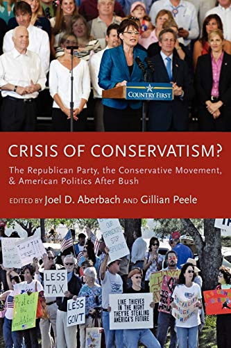 9780199764020: Crisis of Conservatism?: The Republican Party, the Conservative Movement, and American Politics After Bush
