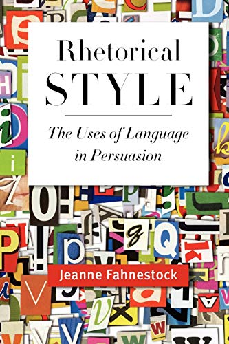 9780199764112: Rhetorical Style: The Uses of Language in Persuasion