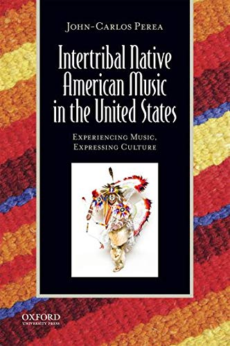 Intertribal Native American Music in the United: Perea, John-Carlos