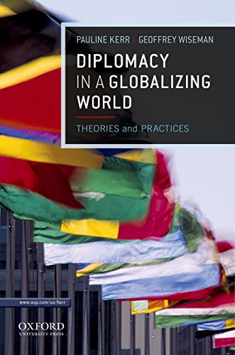 Diplomacy in a Globalizing World: Theories and: Wiseman, Geoffrey,Kerr, Pauline