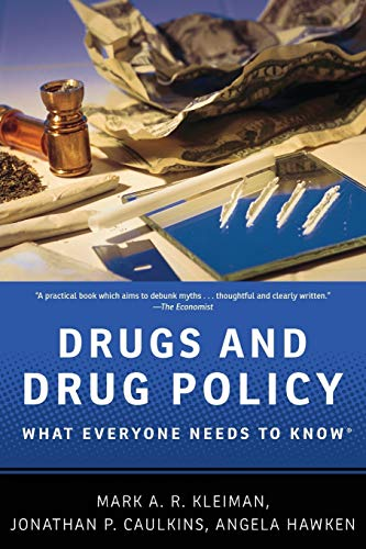 Drugs and Drug Policy: What Everyone Needs to Know: Kleiman, Mark A.R.; Caulkins, Jonathan P.; ...