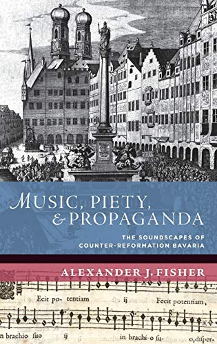9780199764648: Music, Piety, and Propaganda: The Soundscapes of Counter-Reformation Bavaria (New Cultural History of Music)