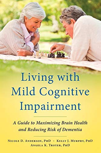 Living with Mild Cognitive Impairment: A Guide to Maximizing Brain Health and Reducing Risk of De...