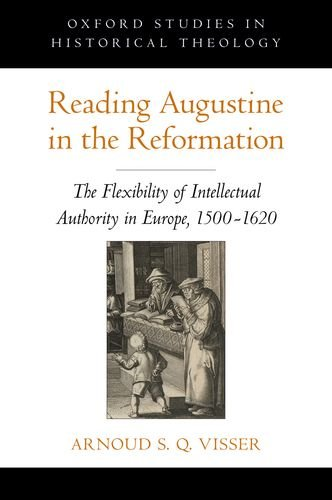 9780199765935: Reading Augustine in the Reformation: The Flexibility of Intellectual Authority in Europe, 1500-1620 (Oxford Studies in Historical Theology)