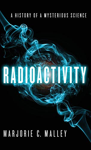 9780199766413: Radioactivity: A History of a Mysterious Science