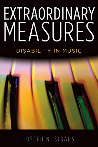 Extraordinary Measures: Disability in Music: Straus, Joseph N.