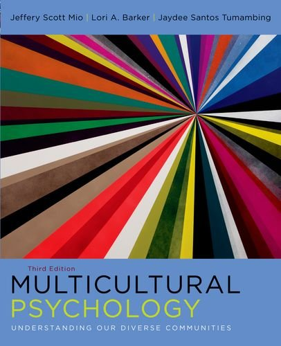 Multicultural Psychology: Understanding Our Diverse Communities: Mio, Jeffery; Barker,