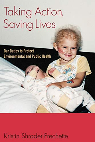 9780199767243: Taking Action, Saving Lives: Our Duties to Protect Environmental and Public Health (Environmental Ethics and Science Policy Series)