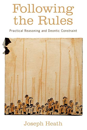 9780199768332: Following the Rules: Practical Reasoning and Deontic Constraint