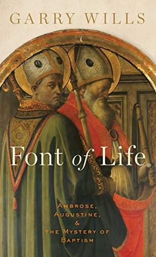 9780199768516: Font of Life: Ambrose, Augustine, and the Mystery of Baptism (Emblems of Antiquity)