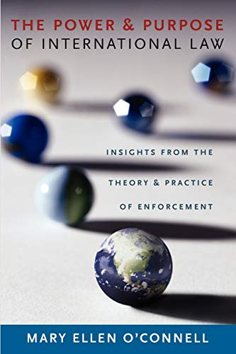9780199768967: The Power and Purpose of International Law: Insights from the Theory and Practice of Enforcement
