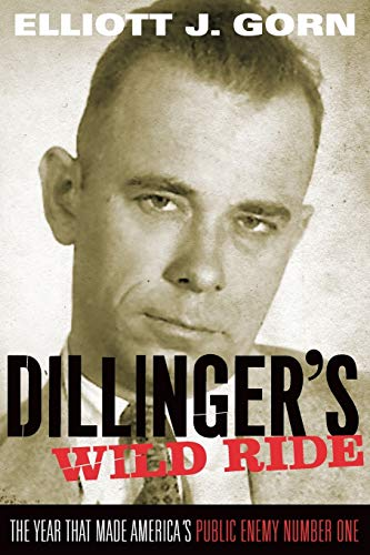 Dillinger's Wild Ride: The Year That Made America's Public Enemy Number One (0199769168) by Elliott J. Gorn