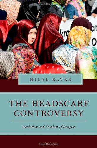 The Headscarf Controversy: Secularism and Freedom of Religion (Religion and Global Politics).: ...