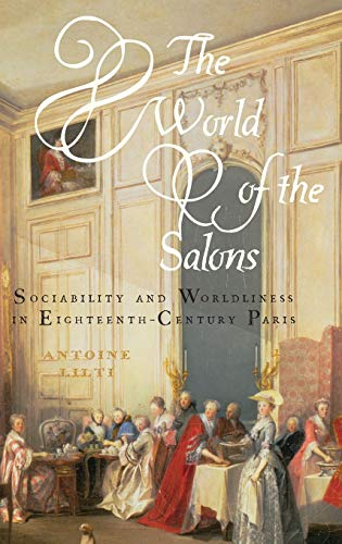 The World of the Salons: Sociability and Worldliness in Eighteenth-Century Paris Format: Hardcover