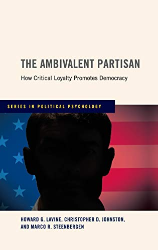 9780199772759: The Ambivalent Partisan: How Critical Loyalty Promotes Democracy (Series in Political Psychology)