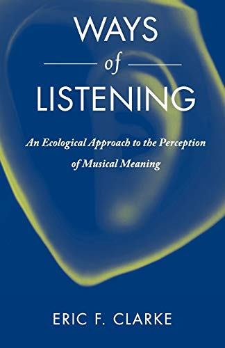 9780199773909: Ways of Listening: An Ecological Approach to the Perception of Musical Meaning