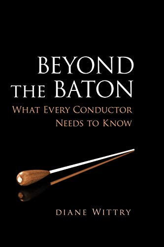 9780199773930: Beyond the Baton: What Every Conductor Needs to Know