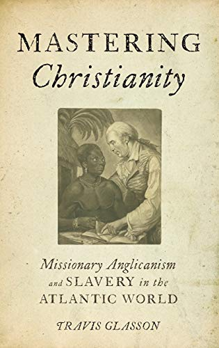 9780199773961: Mastering Christianity: Missionary Anglicanism and Slavery in the Atlantic World