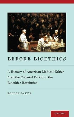 9780199774111: Before Bioethics: A History of American Medical Ethics from the Colonial Period to the Bioethics Revolution