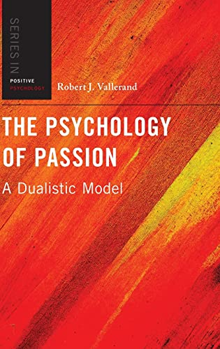 9780199777600: The Psychology of Passion: A Dualistic Model (Series in Positive Psychology)