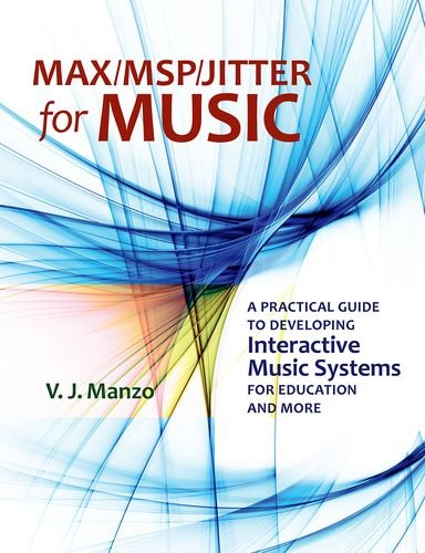 9780199777679: Max/MSP/Jitter for Music: A Practical Guide to Developing Interactive Music Systems for Education and More