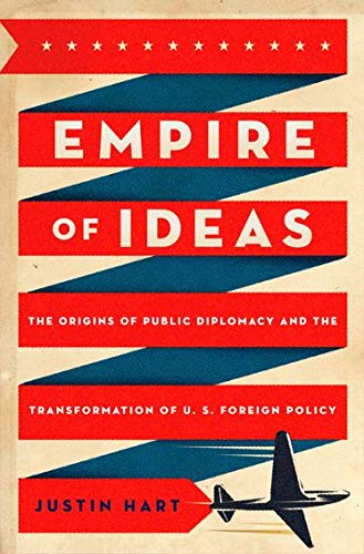 9780199777945: Empire of Ideas: The Origins of Public Diplomacy and the Transformation of U. S. Foreign Policy