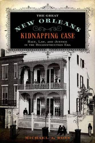 9780199778805: The Great New Orleans Kidnapping Case: Race, Law, and Justice in the Reconstruction Era