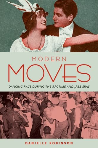 Modern Moves: Dancing Race During the Ragtime and Jazz Eras (Hardback): Danielle Robinson