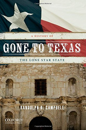 Gone to Texas: A History of the Lone Star State: Campbell, Randolph B.