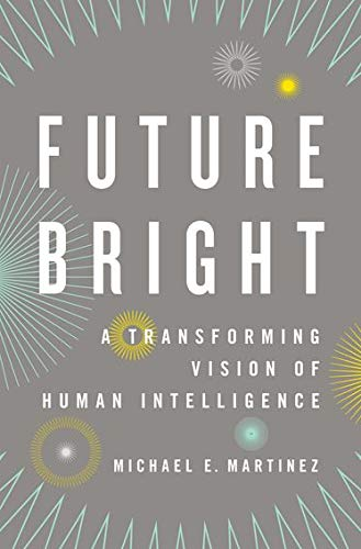 9780199781843: Future Bright: A Transforming Vision of Human Intelligence